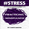 Chris Adkins - #STRESS: Mindfulness for Life Peace and Happiness: Mindfulness Stress Reduction Techniques and Practices for Beginners on How to Live in the Present (Unabridged) artwork
