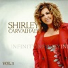 Infinity - Shirley Carvalhaes, Vol. 3
