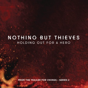 Nothing But Thieves - Holding Out for a Hero