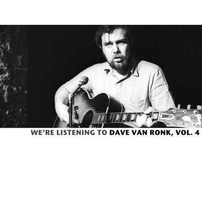 We're Listening to the Dave Van Ronk, Vol. 4 - Dave Van Ronk