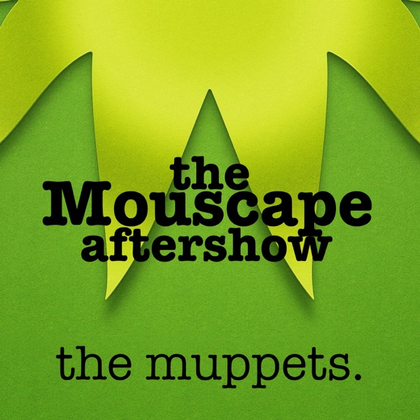 The Mouscape Aftershow: The Muppets