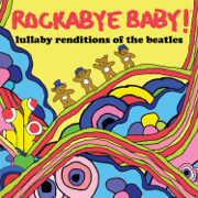 Lullaby Renditions of the Beatles - Rockabye Baby! - Rockabye Baby!