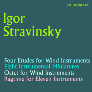 CBC Symphony Orchestra, Columbia Chamber Ensemble & Igor Stravinsky - Stravinsky Conducts Stravinsky: Four Etudes, Eight Instrumental Miniatures, Octet for Wind Instruments, Ragtime for Eleven Insts