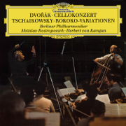 Dvorák: Cello Concerto in B Minor, Op. 104 - Tchaikovsky: Variations on a Rococo Theme, Op. 33 - Mstislav Rostropovich, Berlin Philharmonic & Herbert von Karajan - Mstislav Rostropovich, Berlin Philharmonic & Herbert von Karajan