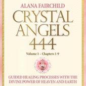 Crystal Angels 444, Vol 1: Guided Healing Processes with the Divine Power of Heaven and Earth