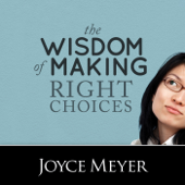 The Wisdom of Making Right Choices (feat. Joyce Meyer)