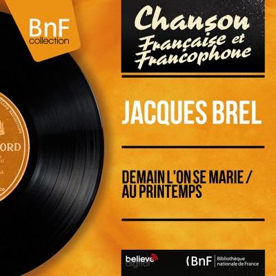 Demain l'on se marie / Au printemps (feat. André Popp et son orchestre) [Mono Version] - Single - Jacques Brel