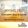 Ainda Ontem Chorei de Saudade (feat. Zezé Di Camargo & Luciano) - Single, Michel Teló
