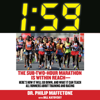 Philip Maffetone & Bill Katovsky - 1:59: The Sub-Two-Hour Marathon Is Within Reach - Here's How It Will Go Down, And What It Can Teach All Runners About Training and Racing (Unabridged) artwork