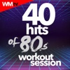 40 Hits Of 80s Workout Session (Unmixed Compilation for Fitness & Workout 128 - 160 BPM)