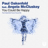 You Could Be Happy (Paul Oakenfold Future House Mix) [feat. Angela McCluskey] - Single