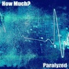 How Much? - Paralyzed