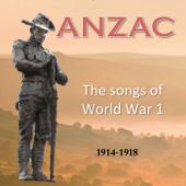 ANZAC - The songs of World War 1 - 1914-1918