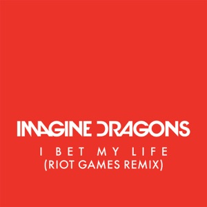 I Bet My Life (Riot Games Remix) - Single Mp3 Download