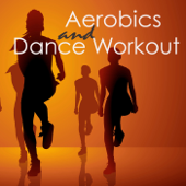 Aerobics & Dance Workout – Dance Electro Music and Workout Songs 4 Aerorobic Exercise, Aerobic Fitness, Aerobic Step & Cardio