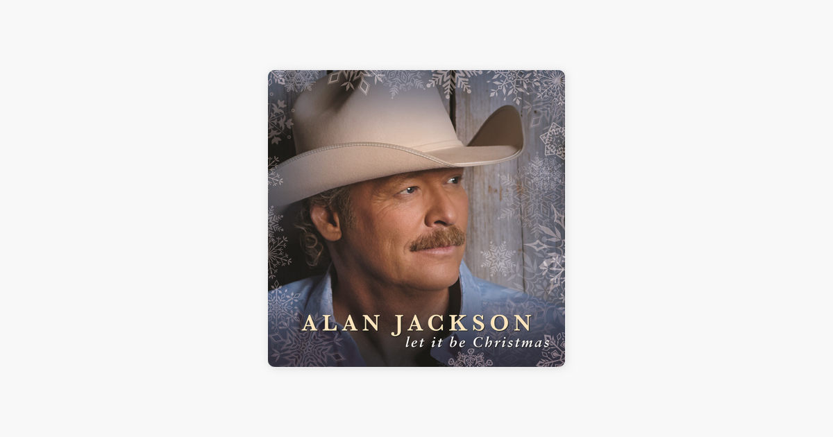 let it be christmas by alan jackson on apple music - Alan Jackson Honky Tonk Christmas