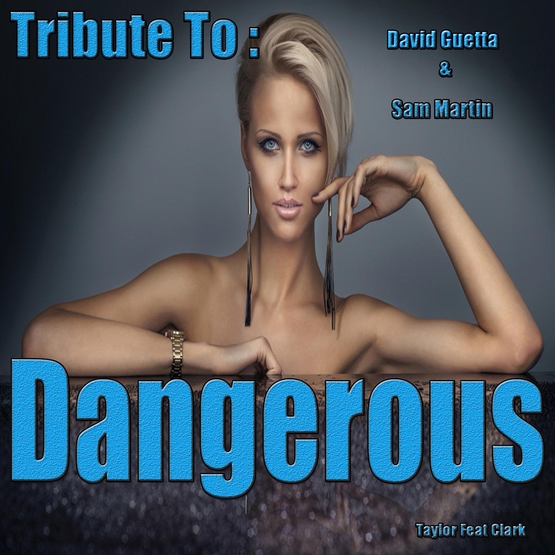 Dangerous: Tribute to David Guetta, Sam Martin (feat. Clark) [Remixed] - Single