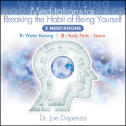 Meditations for Breaking the Habit of Being Yourself - Dr. Joe Dispenza - Dr. Joe Dispenza