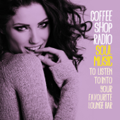 Coffee Shop Radio (Soul Music to Listen to into Your Favourite Lounge Bar)