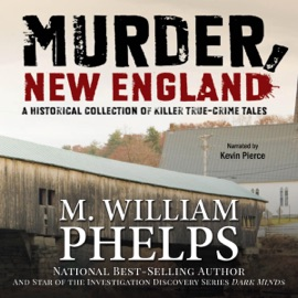Murder, New England: A Historical Collection of Killer True-Crime Tales (Unabridged) - M. William Phelps mp3 listen download