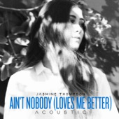 Ain't Nobody (Loves Me Better) [Acoustic] - Single