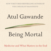 Being Mortal: Medicine and What Matters in the End (Unabridged) - Atul Gawande