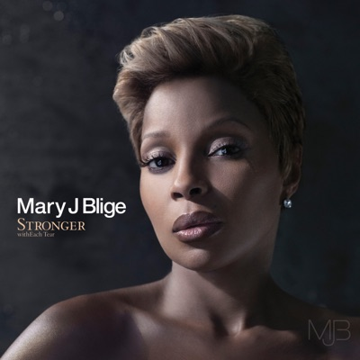 Stronger witheach tear | mary j. Blige – download and listen to.