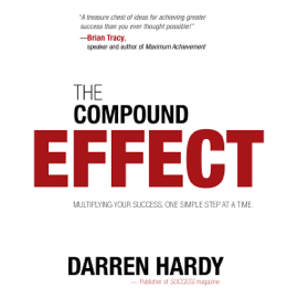 The Compound Effect: Jumpstart Your Income, Your Life, Your Success (Unabridged) - Darren Hardy MP3 Download