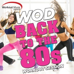 Workout Music Source - WOD Back to the 80s Workout Session (60 Min Non-Stop Mix for Fitness & Workout 130 BPM)