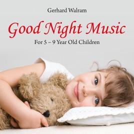 Good Night Music: For 5 - 9 Year Old Children by Gerhard Walram