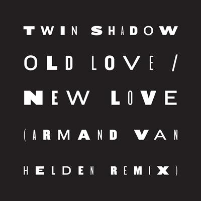 Old Love / New Love (feat. D'Angelo Lacy) [Armand Van Helden Remix] - Single - Twin Shadow
