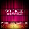 Wicked - The Musical (Karaoke Version) - Wide Open Mouth Karaoke