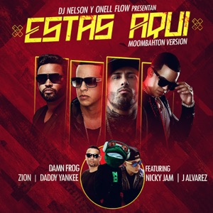 Estas Aquí (Moombahton Version) [feat. Daddy Yankee, Nicky Jam, Zion & J Alvarez] - Single Mp3 Download