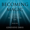 Genevieve Davis - Becoming Magic: A Course in Manifesting an Exceptional Life, Book 1 (Unabridged) artwork