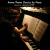 Anime Theme Classics for Piano - daigoro789