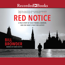 Red Notice: A True Story of High Finance, Murder and One Man's Fight for Justice (Unabridged) audiobook