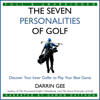 Darrin Gee - The Seven Personalities of Golf: Discover Your Inner Golfer to Play Your Best Game (Unabridged) artwork