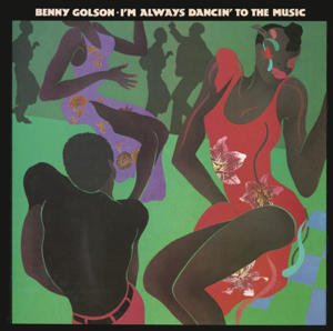 Benny Golson - I'm Always Dancin' to the Music