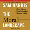 Sam Harris - The Moral Landscape: How Science Can Determine Human Values (Unabridged) artwork