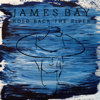 Hold Back the River - James Bay