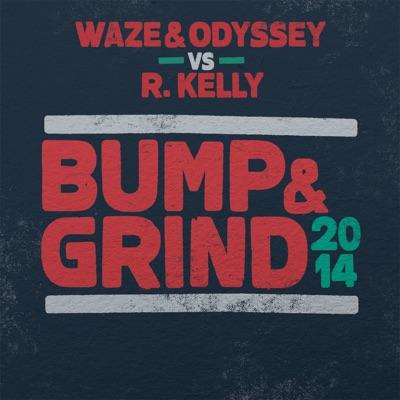 Bump & Grind 2014 (Waze & Odyssey vs. R. Kelly) [Radio Edit] - Single - R. Kelly