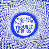 Marcus Marr & Chet Faker - The Trouble With Us
