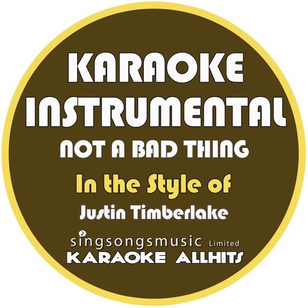 Not a Bad Thing (In the Style of Justin Timberlake) [Karaoke Instrumental Version] - Single