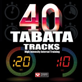 40 TABATA Tracks - High Intensity Interval Training (20 Second Work and 10  Second Rest Cycles) by Power Music Workout
