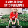 Ben Greenfield - 10 Ways to Grow Tiny Superhumans: How to Enable the Kids in Your Life to Look, Feel, And Perform like Optimized Human Machines (Unabridged) artwork
