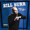 Why Do I Do This - Bill Burr