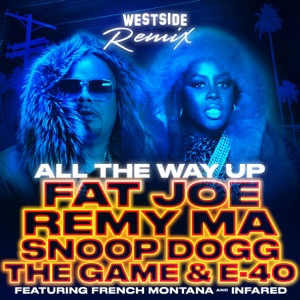 Fat Joe, Remy Ma, Snoop Dogg, The Game & E-40 - All the Way Up (Westside Remix) [feat. French Montana & Infared]