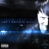 Left Behind (Sister Location Song) - Single