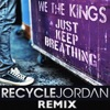 Just Keep Breathing (Recycle Jordan Remix) - Single, We the Kings
