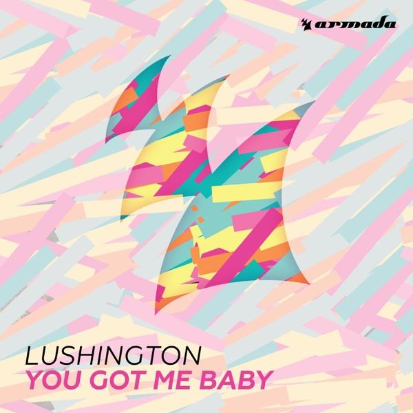 Lushington - You Got Me Baby